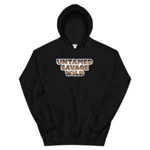 Untamed Savage Wild: Unisex Hoodie - Design by fANSIMON